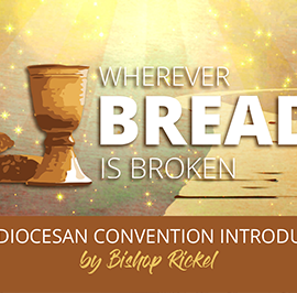 Wherever Bread is Broken: 2017 Diocesan Convention Introduction