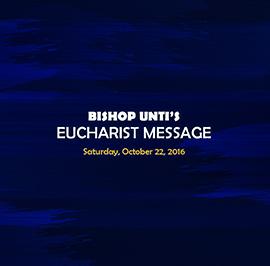 Bishop Kirby Unti – 2016 Convention Eucharist Message