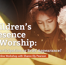 Children's Presence in Worship – Full Participation or Brief Appearance: A Better Together Webinar