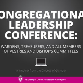 Congregational Leadership Conference: Wardens, Treasurers, and All Members of Vestries and Bishop's Committees