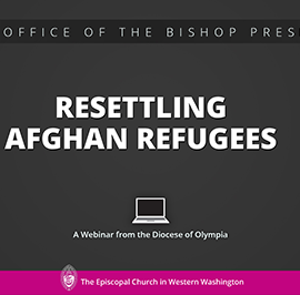 Resettling Afghan Refugees: A Webinar from the Diocese of Olympia